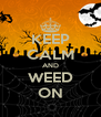 KEEP CALM AND WEED ON - Personalised Poster A4 size