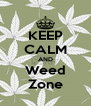 KEEP CALM AND Weed Zone - Personalised Poster A4 size