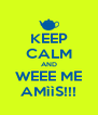 KEEP CALM AND WEEE ME AMììS!!! - Personalised Poster A4 size