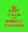 KEEP CALM AND WEEKLY CHANGE - Personalised Poster A4 size