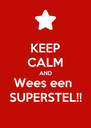 KEEP CALM AND Wees een  SUPERSTEL!! - Personalised Poster A4 size