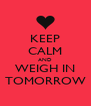 KEEP CALM AND WEIGH IN TOMORROW - Personalised Poster A4 size