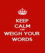 KEEP CALM AND WEIGH YOUR  WORDS - Personalised Poster A4 size
