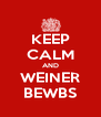 KEEP CALM AND WEINER BEWBS - Personalised Poster A4 size