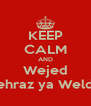 KEEP CALM AND Wejed Tehraz ya Weldi  - Personalised Poster A4 size