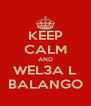 KEEP CALM AND WEL3A L BALANGO - Personalised Poster A4 size