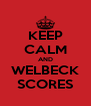 KEEP CALM AND WELBECK SCORES - Personalised Poster A4 size
