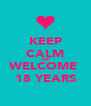 KEEP CALM AND WELCOME  18 YEARS - Personalised Poster A4 size