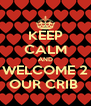 KEEP CALM AND WELCOME 2 OUR CRIB  - Personalised Poster A4 size