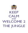 KEEP CALM AND WELCOME 2 THE JUNGLE - Personalised Poster A4 size