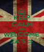 KEEP CALM AND WELCOME  2A'S :> - Personalised Poster A4 size