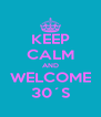 KEEP CALM AND WELCOME 30´S - Personalised Poster A4 size