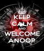 KEEP CALM AND WELCOME ANOOP - Personalised Poster A4 size