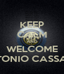 KEEP CALM AND WELCOME ANTONIO CASSANO - Personalised Poster A4 size