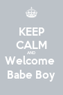 KEEP CALM AND Welcome  Babe Boy - Personalised Poster A4 size
