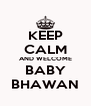 KEEP CALM AND WELCOME BABY BHAWAN - Personalised Poster A4 size
