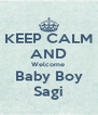 KEEP CALM AND Welcome  Baby Boy Sagi - Personalised Poster A4 size