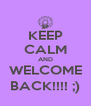 KEEP CALM AND WELCOME BACK!!!! ;) - Personalised Poster A4 size