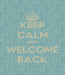 KEEP CALM AND WELCOME BACK - Personalised Poster A4 size