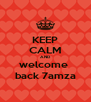 KEEP CALM AND welcome  back 7amza - Personalised Poster A4 size