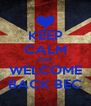 KEEP CALM AND  WELCOME BACK BEC - Personalised Poster A4 size