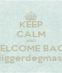 KEEP CALM AND WELCOME BACK #diggerdegmasse - Personalised Poster A4 size