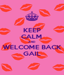 KEEP CALM AND WELCOME BACK GAIL - Personalised Poster A4 size