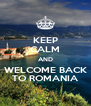 KEEP CALM AND WELCOME BACK TO ROMANIA - Personalised Poster A4 size