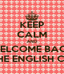 KEEP CALM AND WELCOME BACK TO THE ENGLISH CLASS - Personalised Poster A4 size