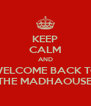 KEEP CALM AND WELCOME BACK TO THE MADHAOUSE - Personalised Poster A4 size