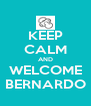 KEEP CALM AND WELCOME BERNARDO - Personalised Poster A4 size