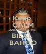Keep  CALM AND WELCOME  BILAL  BAHOO - Personalised Poster A4 size