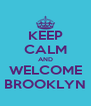 KEEP CALM AND WELCOME BROOKLYN - Personalised Poster A4 size