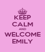 KEEP CALM AND WELCOME EMILY - Personalised Poster A4 size