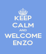 KEEP CALM AND WELCOME ENZO - Personalised Poster A4 size