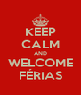 KEEP CALM AND WELCOME FÉRIAS - Personalised Poster A4 size