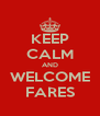 KEEP CALM AND WELCOME FARES - Personalised Poster A4 size