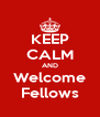 KEEP CALM AND Welcome Fellows - Personalised Poster A4 size