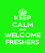KEEP CALM AND WELCOME FRESHERS - Personalised Poster A4 size