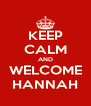 KEEP CALM AND WELCOME HANNAH - Personalised Poster A4 size