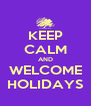 KEEP CALM AND WELCOME HOLIDAYS - Personalised Poster A4 size