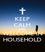 KEEP CALM AND WELCOME IN HOUSEHOLD - Personalised Poster A4 size