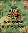 KEEP CALM AND welcome in my room - Personalised Poster A4 size