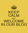 KEEP CALM AND WELCOME IN OUR BLOG - Personalised Poster A4 size