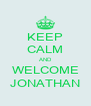 KEEP CALM AND WELCOME JONATHAN - Personalised Poster A4 size