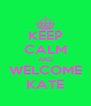 KEEP CALM AND WELCOME KATE - Personalised Poster A4 size