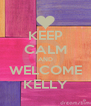 KEEP CALM AND WELCOME KELLY - Personalised Poster A4 size