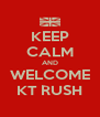 KEEP CALM AND WELCOME KT RUSH - Personalised Poster A4 size