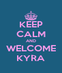 KEEP CALM AND WELCOME KYRA - Personalised Poster A4 size