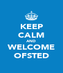 KEEP CALM AND WELCOME OFSTED - Personalised Poster A4 size